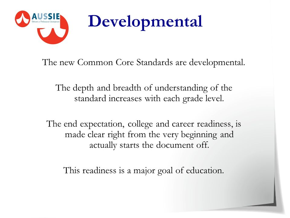 Developmental The new Common Core Standards are developmental.