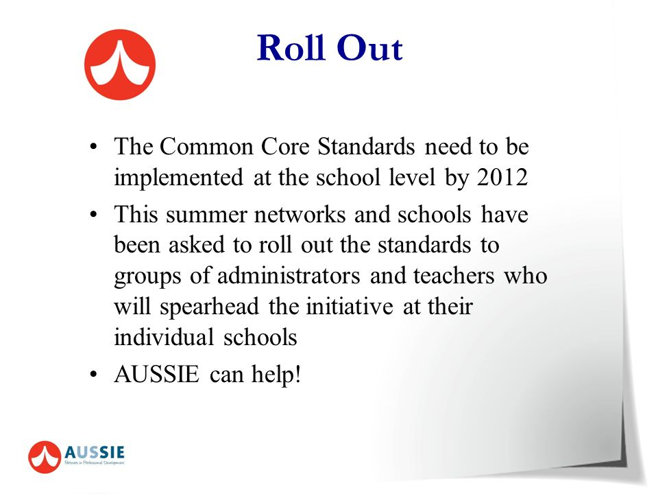 Roll Out The Common Core Standards need to be implemented at the school level by 2012.