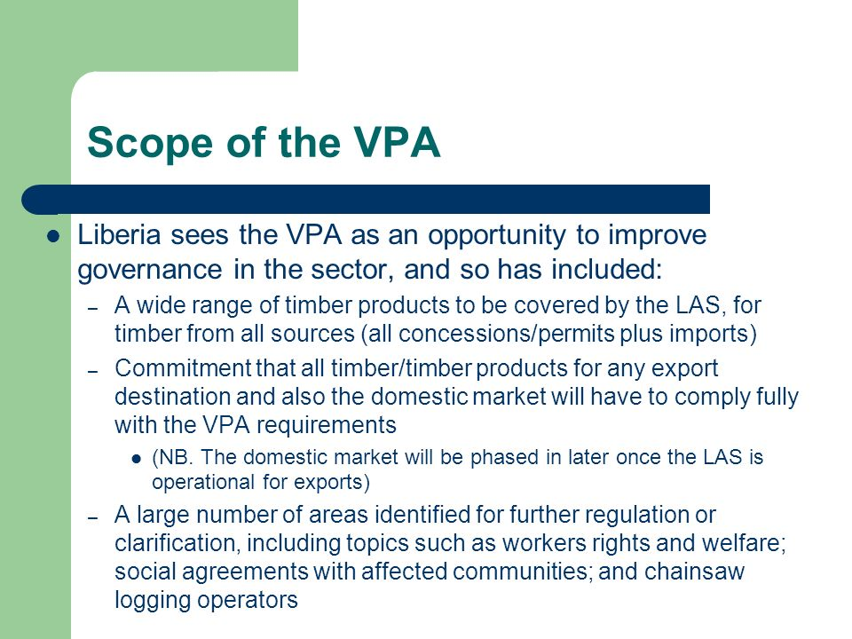 Scope of the VPA Liberia sees the VPA as an opportunity to improve governance in the sector, and so has included: