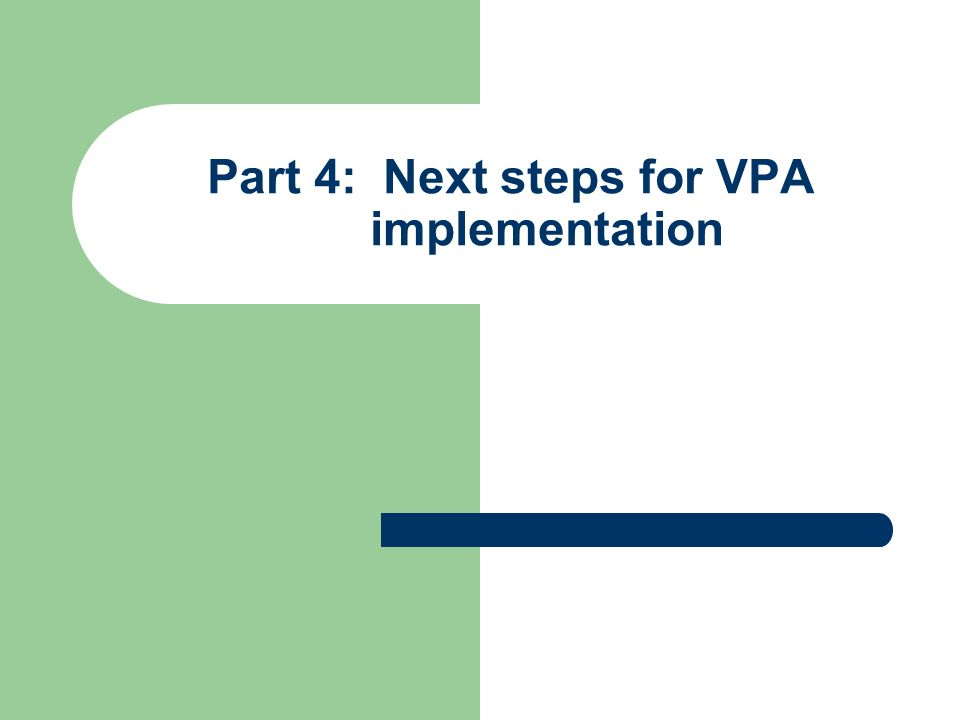 Part 4: Next steps for VPA implementation