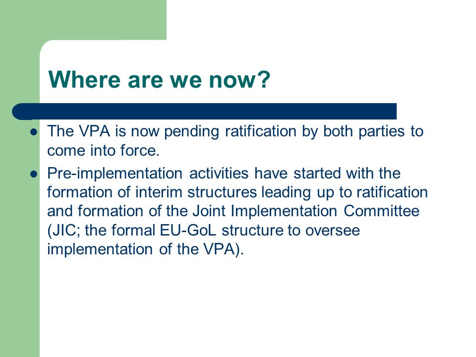 Where are we now The VPA is now pending ratification by both parties to come into force.