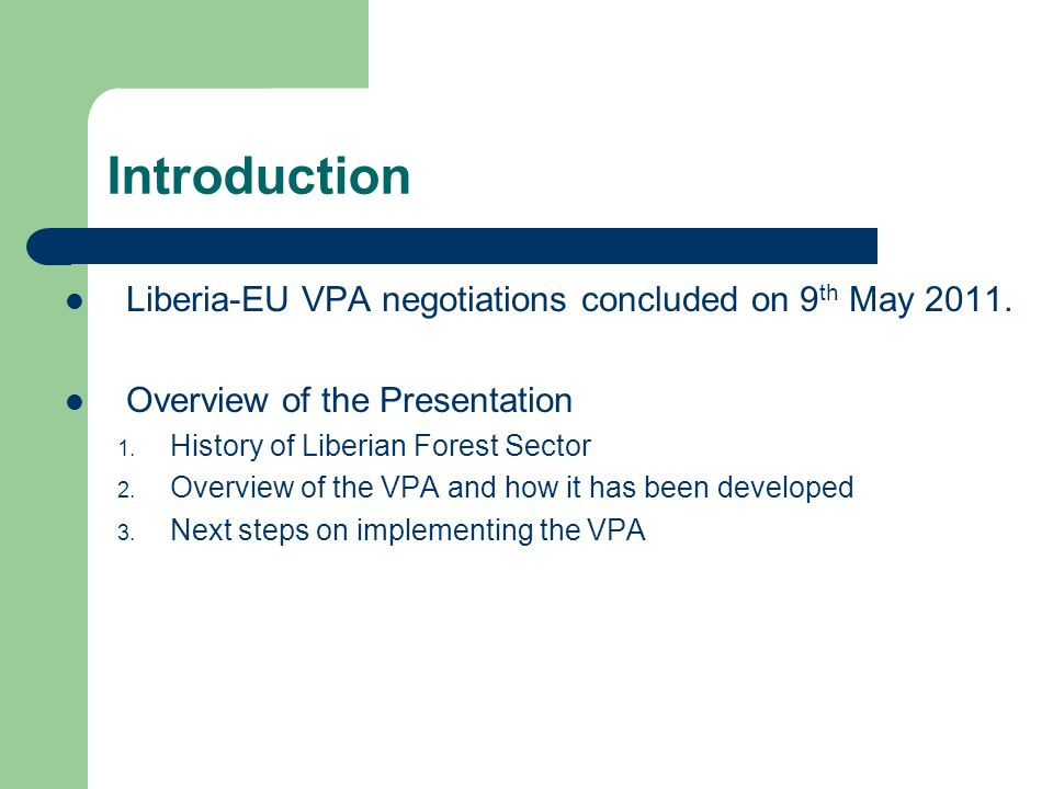 Introduction Liberia-EU VPA negotiations concluded on 9th May 2011.