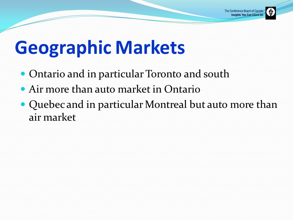 Geographic Markets Ontario and in particular Toronto and south