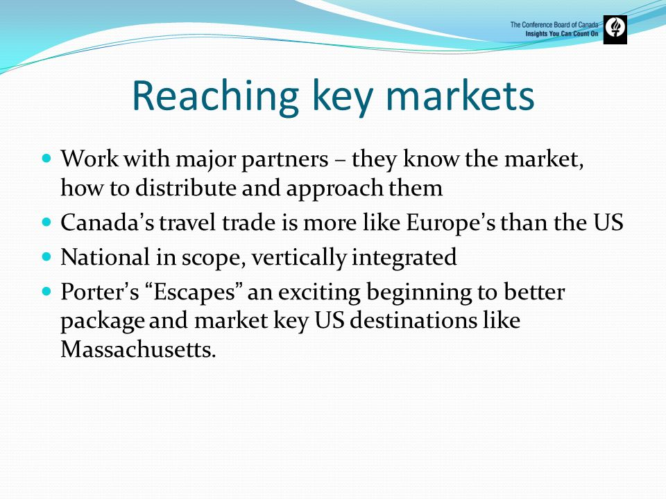 Reaching key markets Work with major partners – they know the market, how to distribute and approach them.