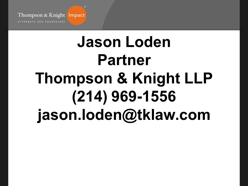 Jason Loden Partner Thompson & Knight LLP (214) 969-1556 jason
