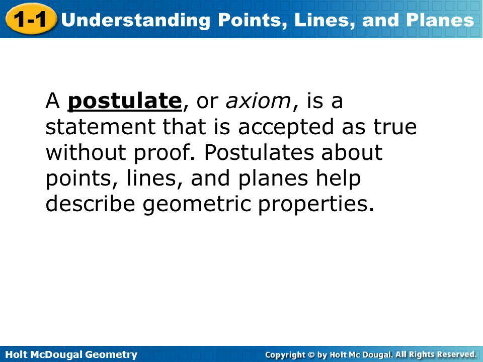 A postulate, or axiom, is a statement that is accepted as true without proof.