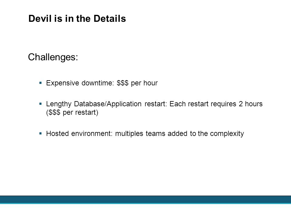 Devil is in the Details Challenges: Expensive downtime: $$$ per hour