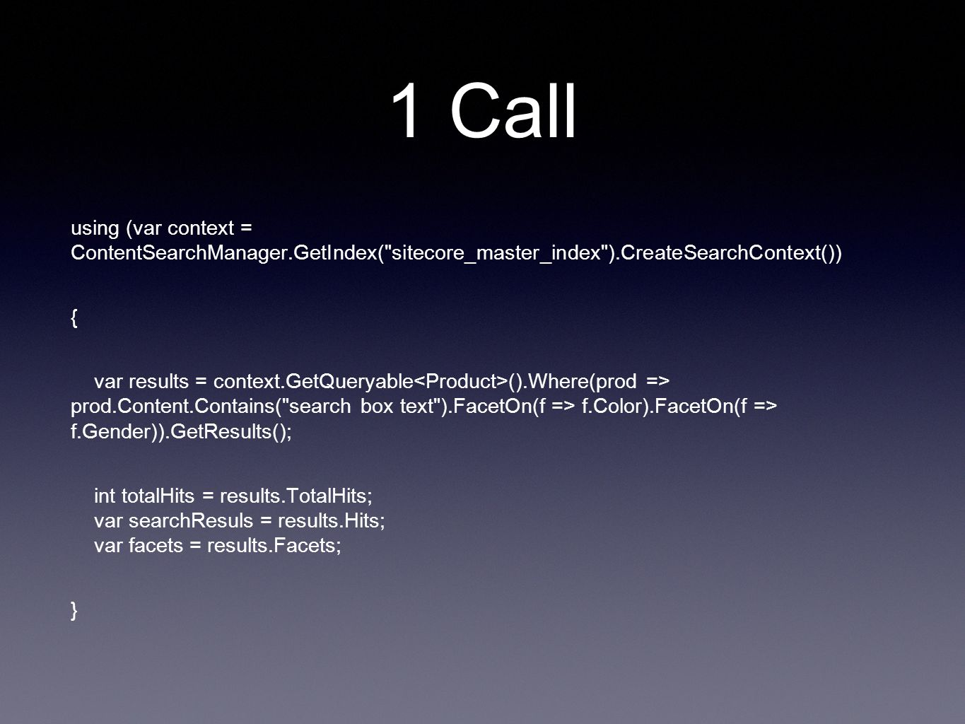 1 Call using (var context = ContentSearchManager.GetIndex( sitecore_master_index ).CreateSearchContext())
