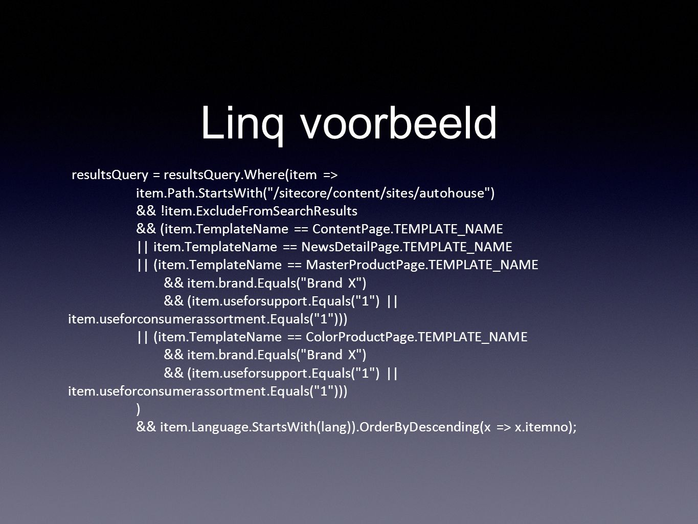 Linq voorbeeld resultsQuery = resultsQuery.Where(item =>