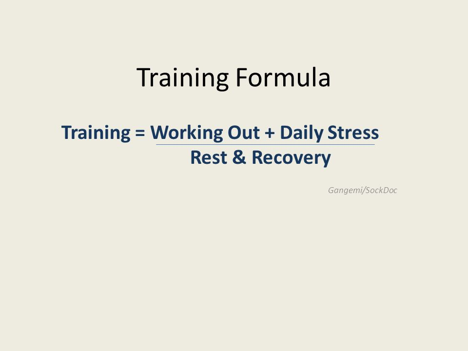 Training = Working Out + Daily Stress Rest & Recovery Gangemi/SockDoc