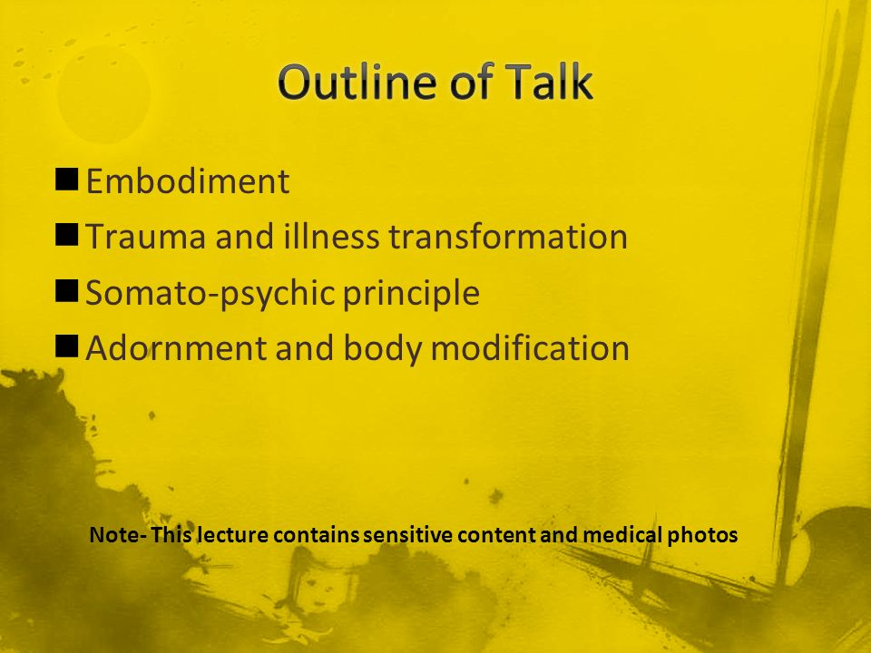 Outline of Talk Embodiment Trauma and illness transformation