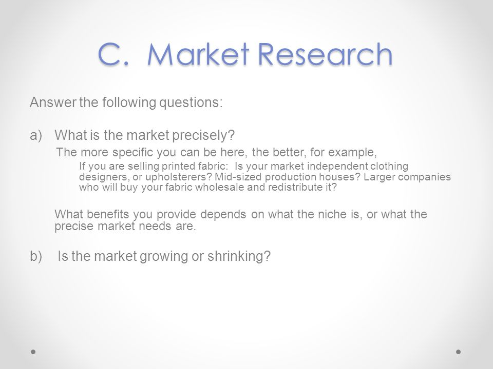 C. Market Research Answer the following questions: