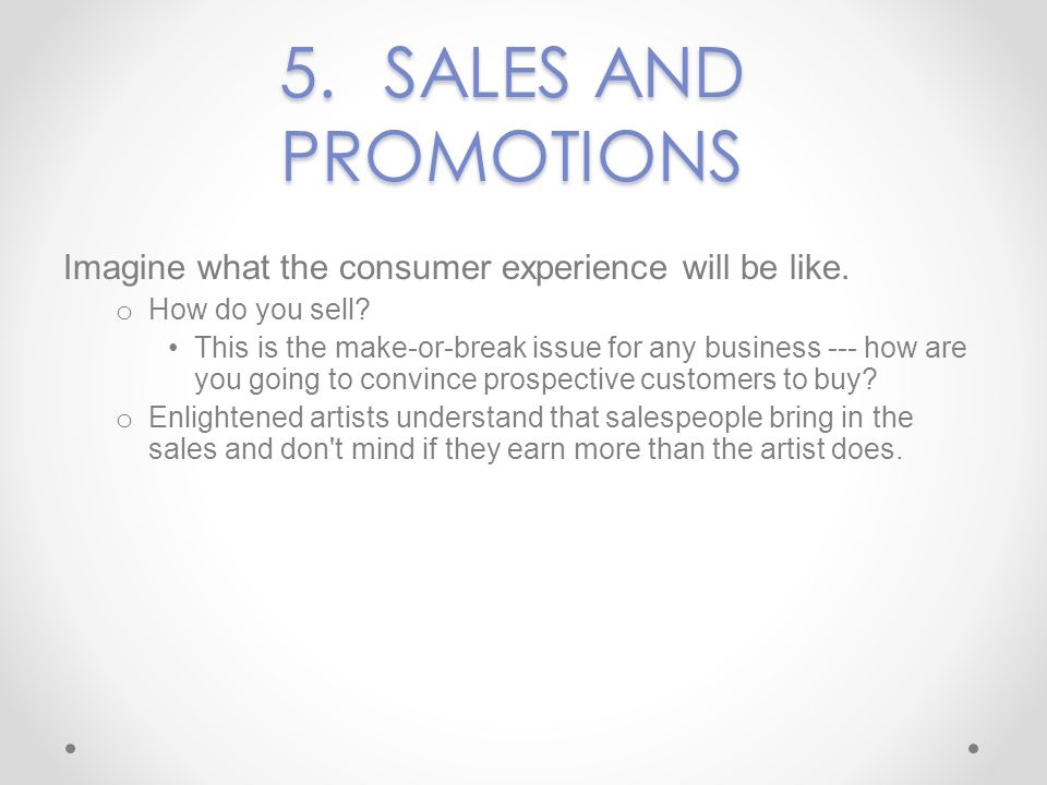 5. SALES AND PROMOTIONS Imagine what the consumer experience will be like. How do you sell