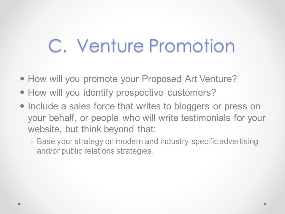 C. Venture Promotion How will you promote your Proposed Art Venture