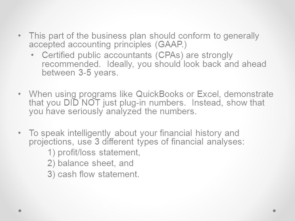 This part of the business plan should conform to generally accepted accounting principles (GAAP.)