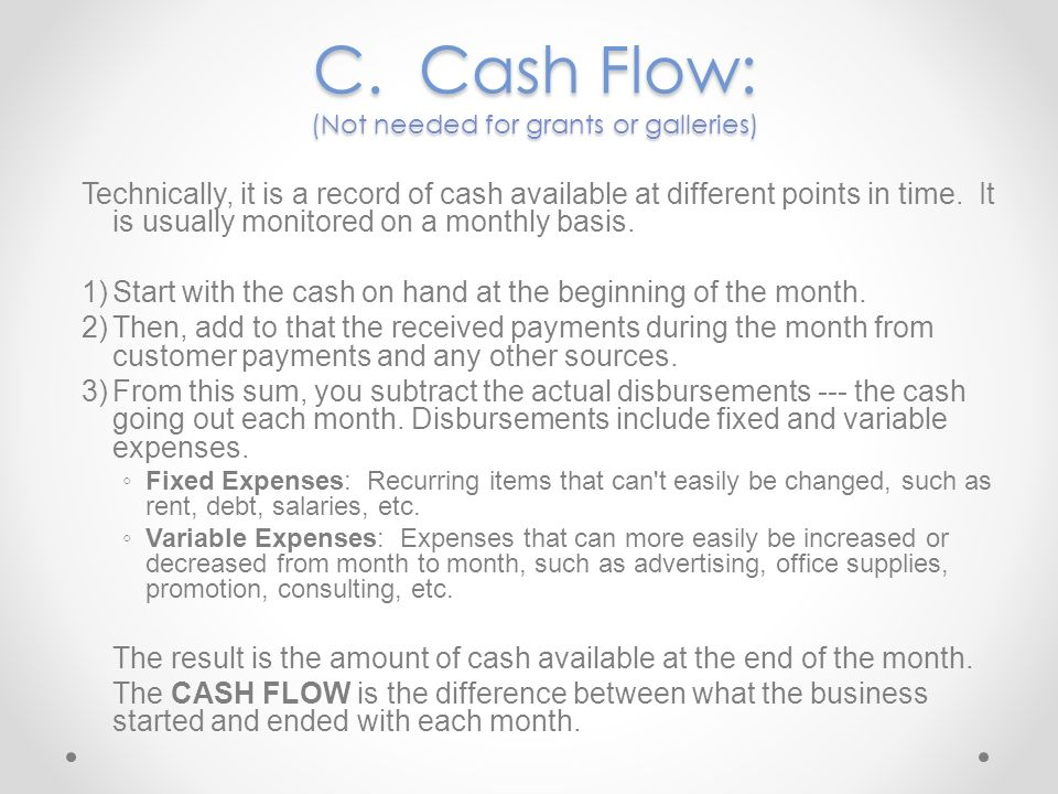 C. Cash Flow: (Not needed for grants or galleries)