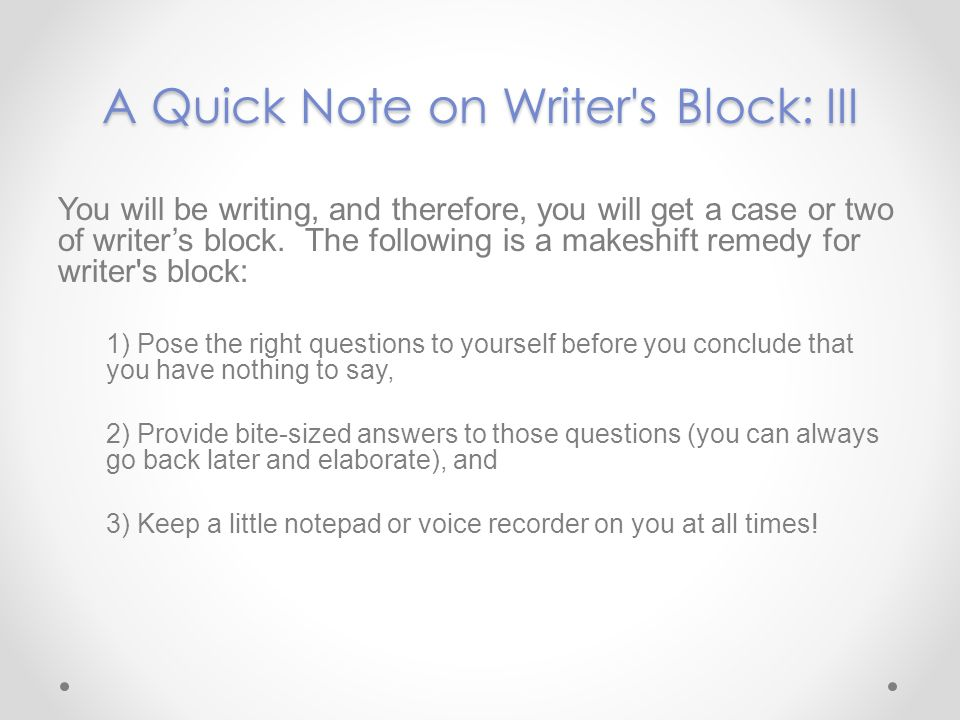 A Quick Note on Writer s Block: III
