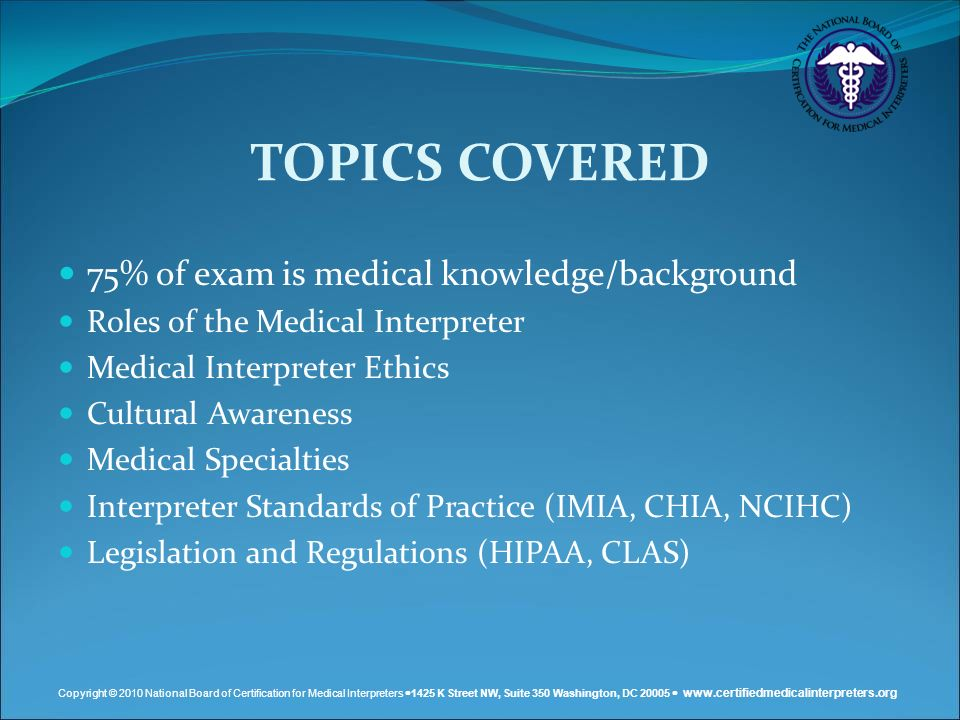 TOPICS COVERED 75% of exam is medical knowledge/background