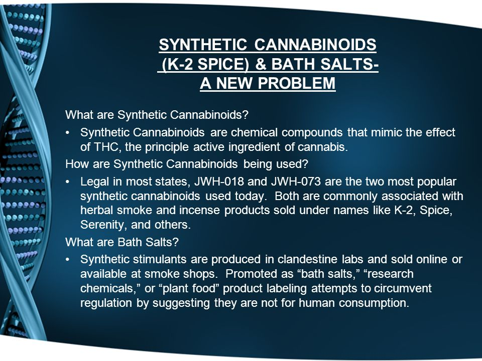 Synthetic Cannabinoids (k-2 Spice) & Bath Salts- A new problem