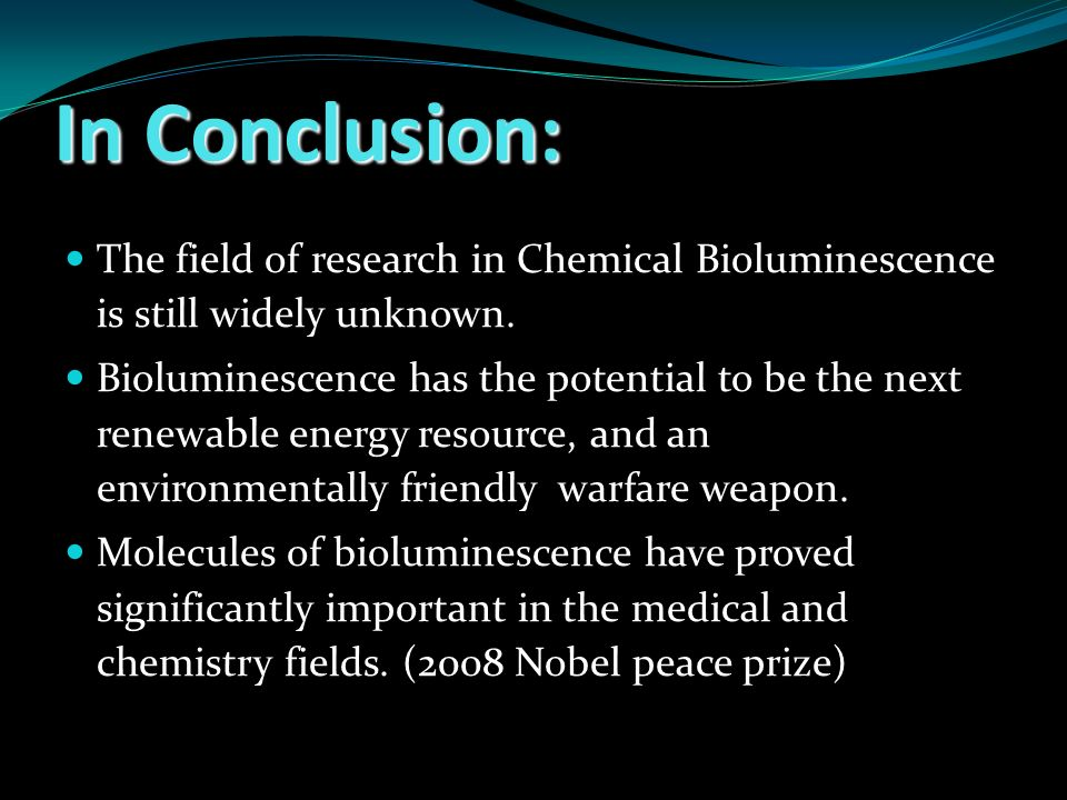 In Conclusion: The field of research in Chemical Bioluminescence is still widely unknown.