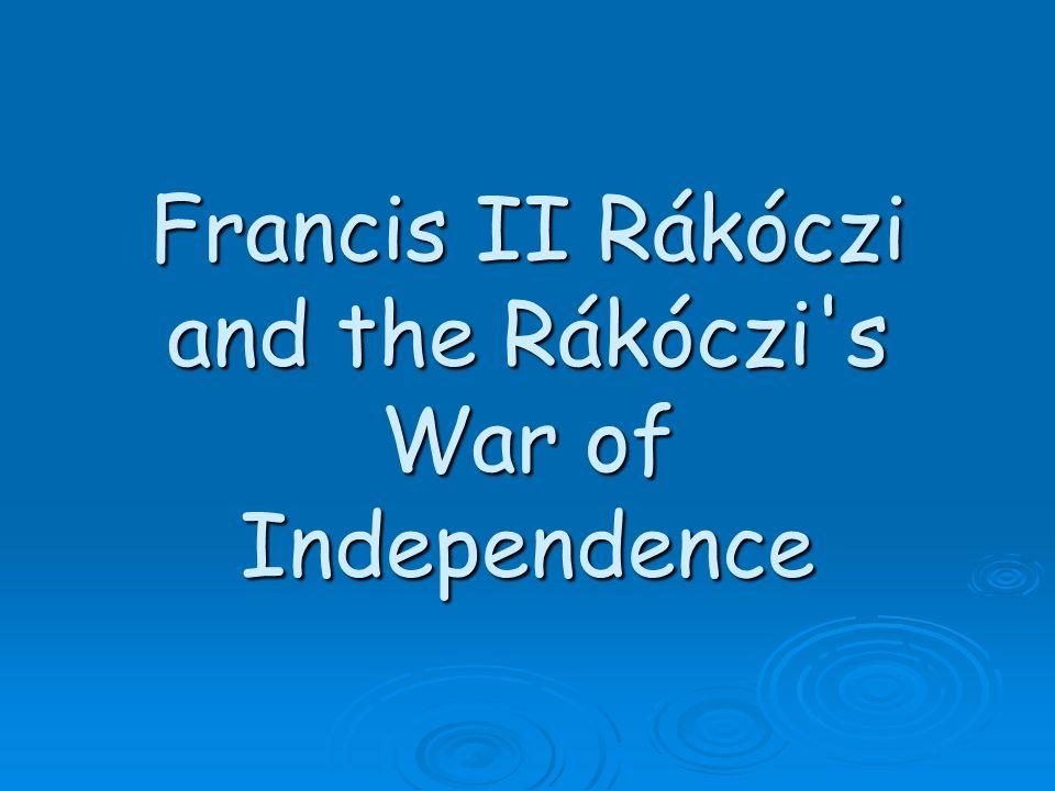 Francis II Rákóczi and the Rákóczi s War of Independence