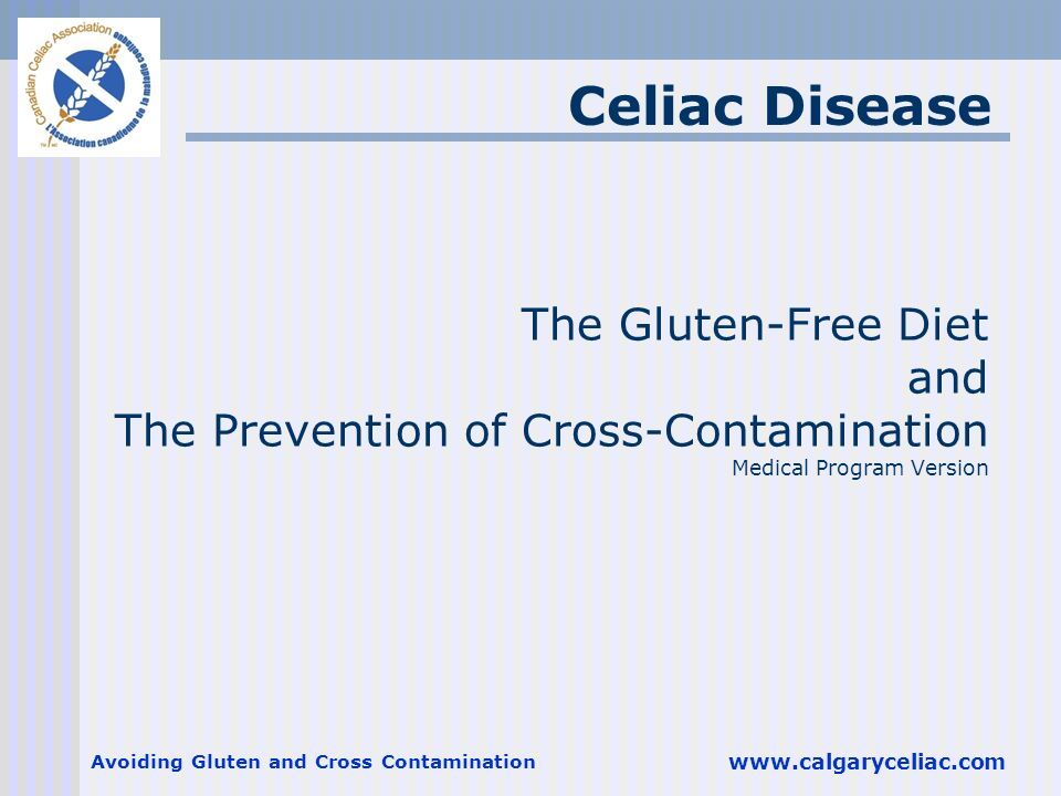 Celiac Disease The Gluten-Free Diet and The Prevention of Cross-Contamination Medical Program Version.