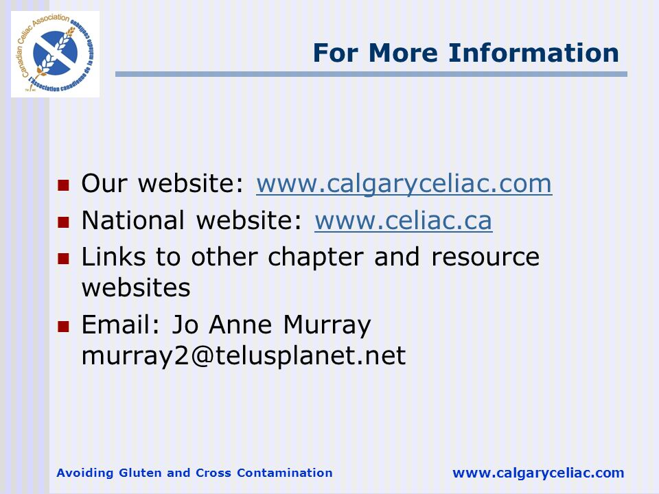 Our website: www.calgaryceliac.com National website: www.celiac.ca