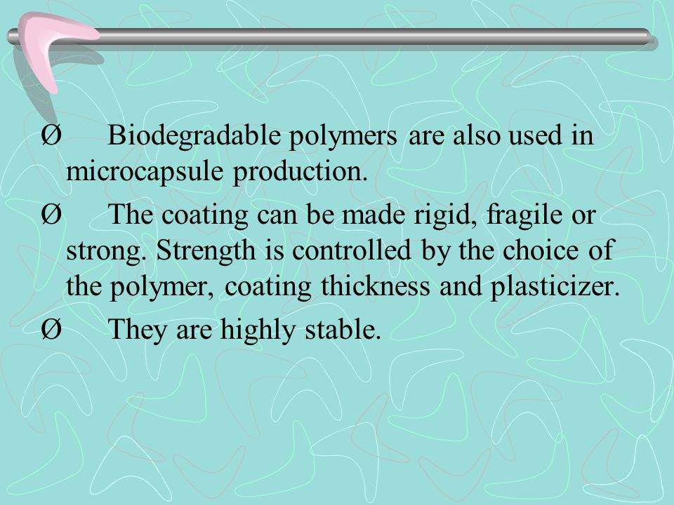 Ø Biodegradable polymers are also used in microcapsule production.