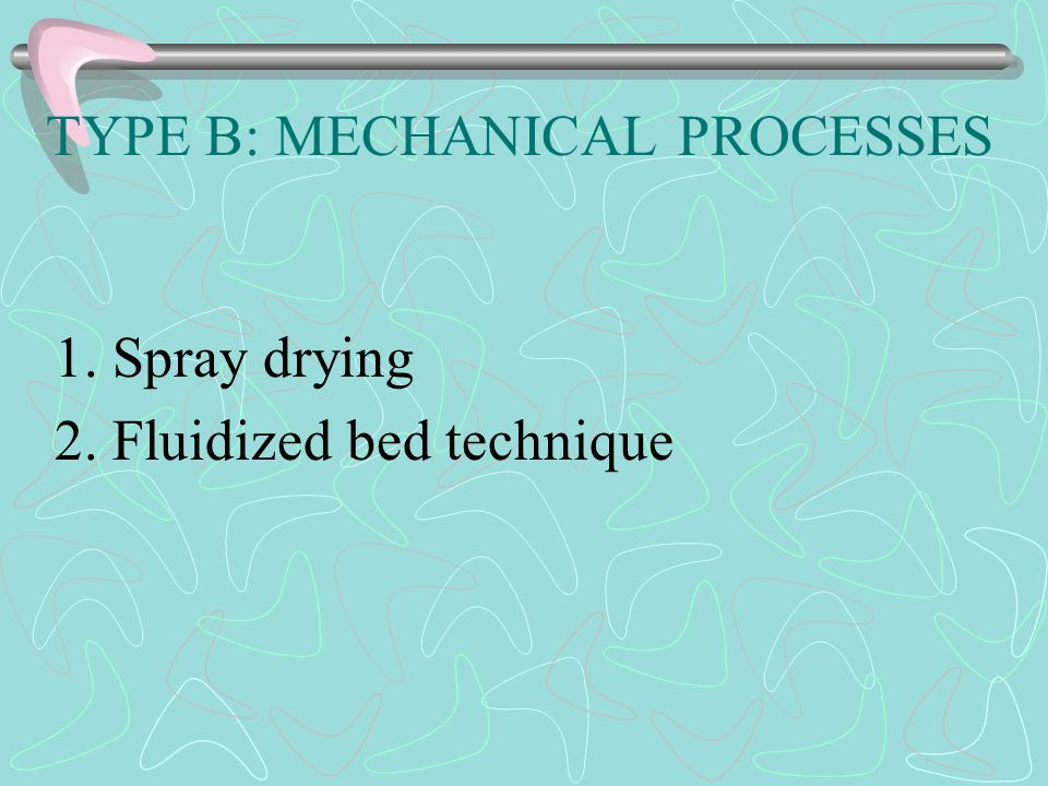 TYPE B: MECHANICAL PROCESSES