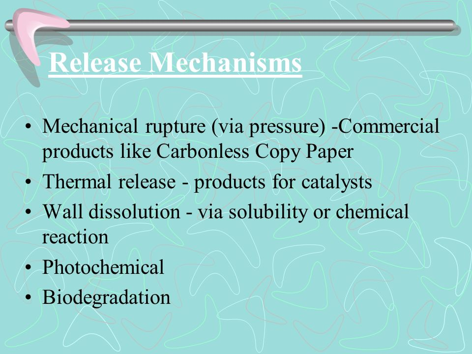 Release Mechanisms Mechanical rupture (via pressure) -Commercial products like Carbonless Copy Paper.