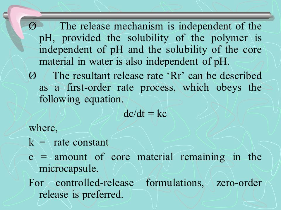 Ø The release mechanism is independent of the pH, provided the solubility of the polymer is independent of pH and the solubility of the core material in water is also independent of pH.
