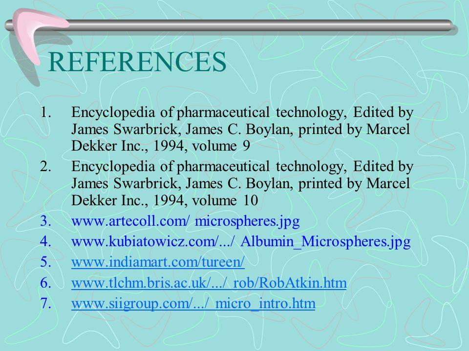 REFERENCES Encyclopedia of pharmaceutical technology, Edited by James Swarbrick, James C. Boylan, printed by Marcel Dekker Inc., 1994, volume 9.