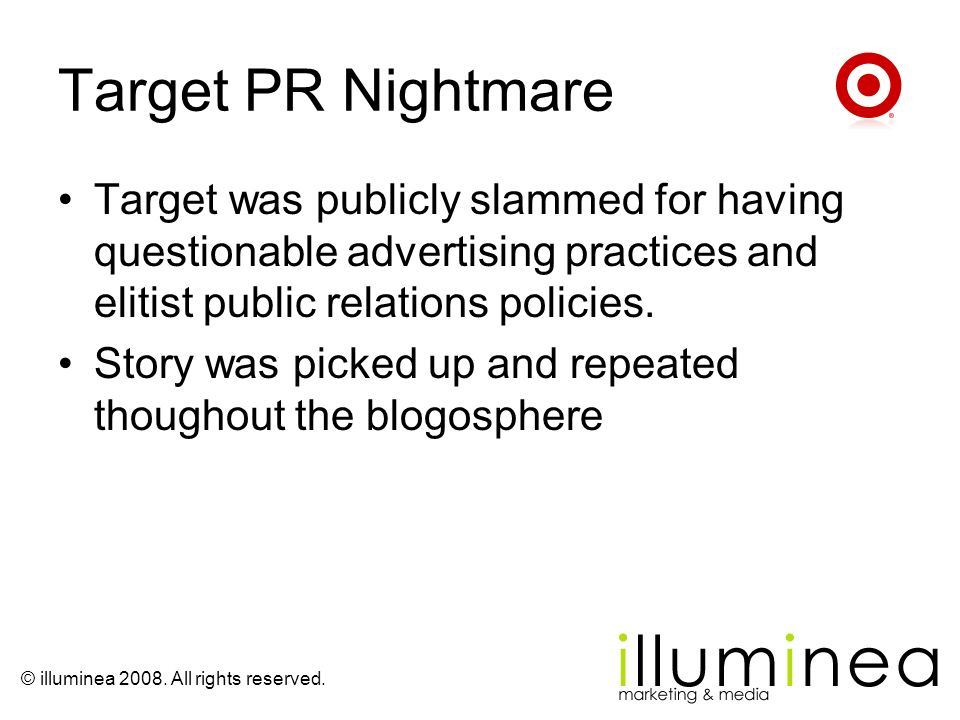 Target PR Nightmare Target was publicly slammed for having questionable advertising practices and elitist public relations policies.