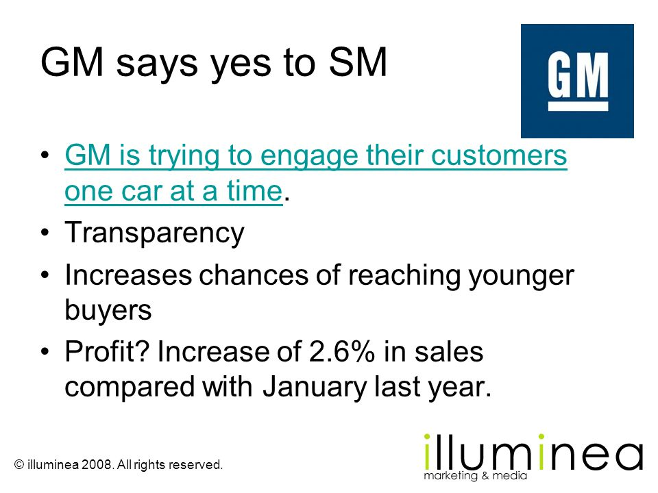 GM says yes to SM GM is trying to engage their customers one car at a time. Transparency. Increases chances of reaching younger buyers.