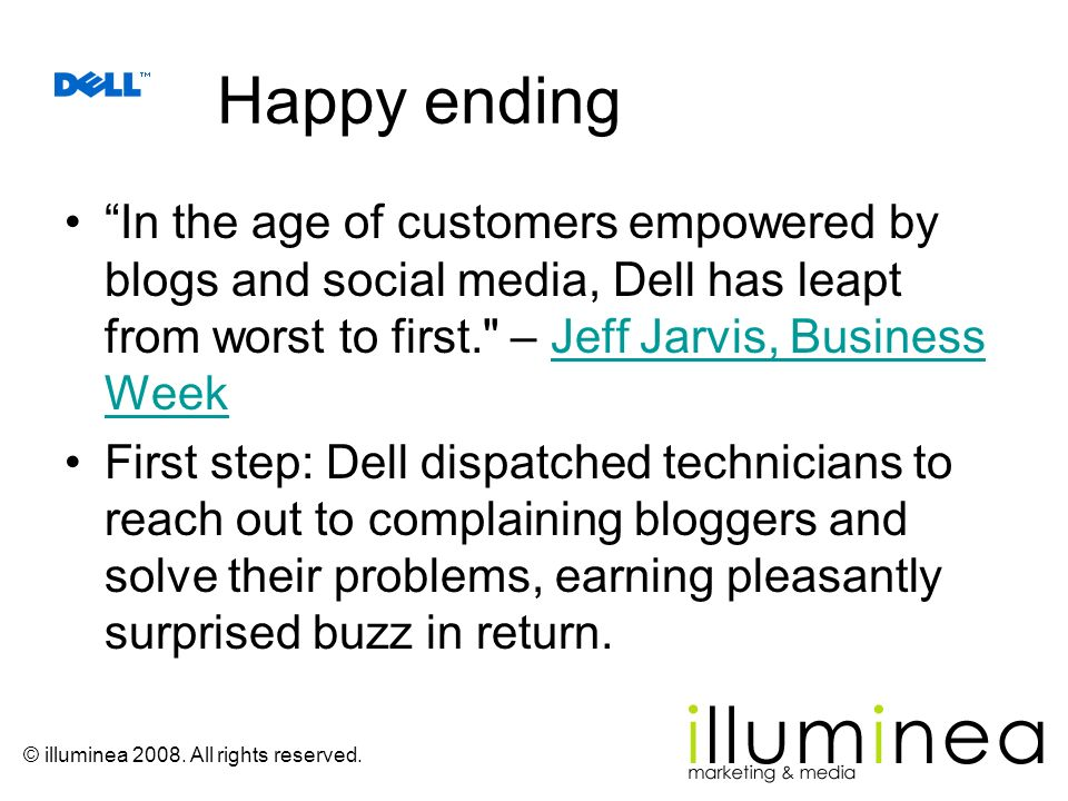 Happy ending In the age of customers empowered by blogs and social media, Dell has leapt from worst to first. – Jeff Jarvis, Business Week.