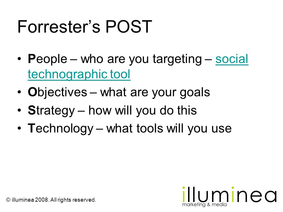 Forrester's POST People – who are you targeting – social technographic tool. Objectives – what are your goals.