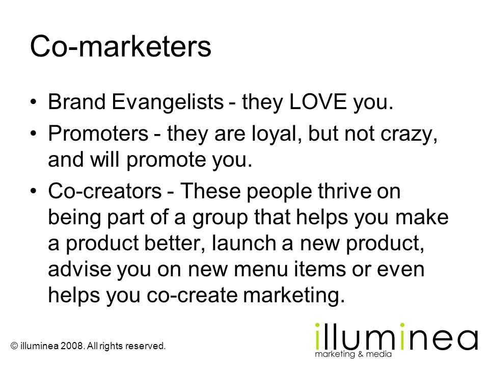 Co-marketers Brand Evangelists - they LOVE you.