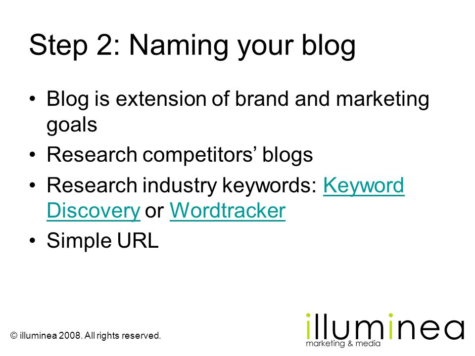 Step 2: Naming your blog Blog is extension of brand and marketing goals. Research competitors' blogs.