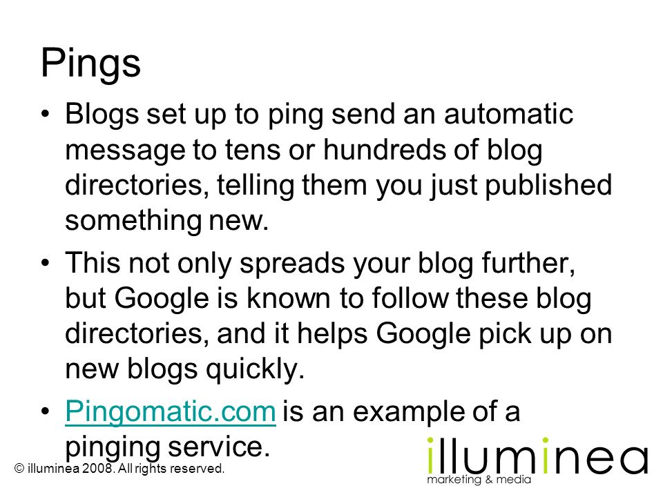 Pings Blogs set up to ping send an automatic message to tens or hundreds of blog directories, telling them you just published something new.