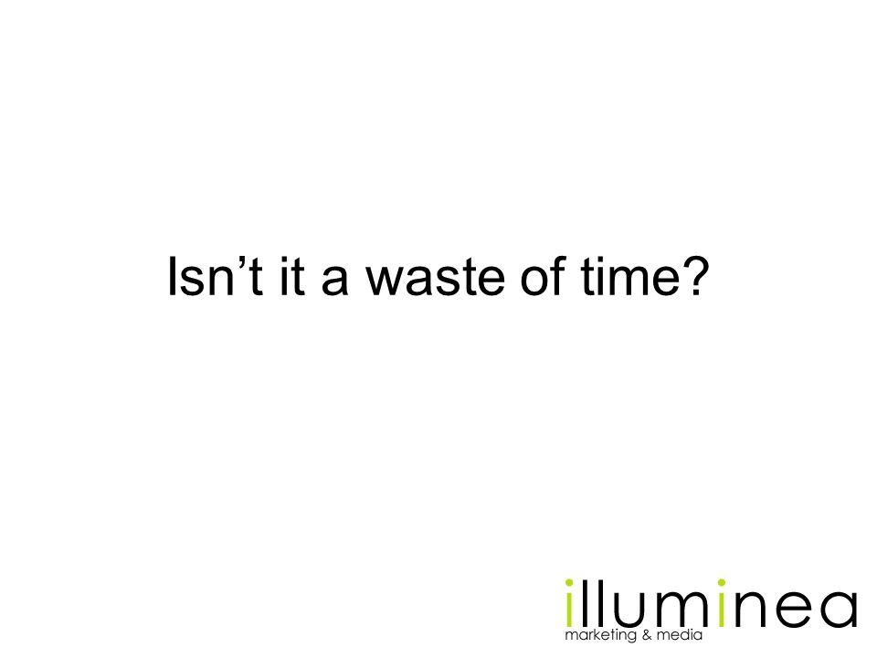 Isn't it a waste of time