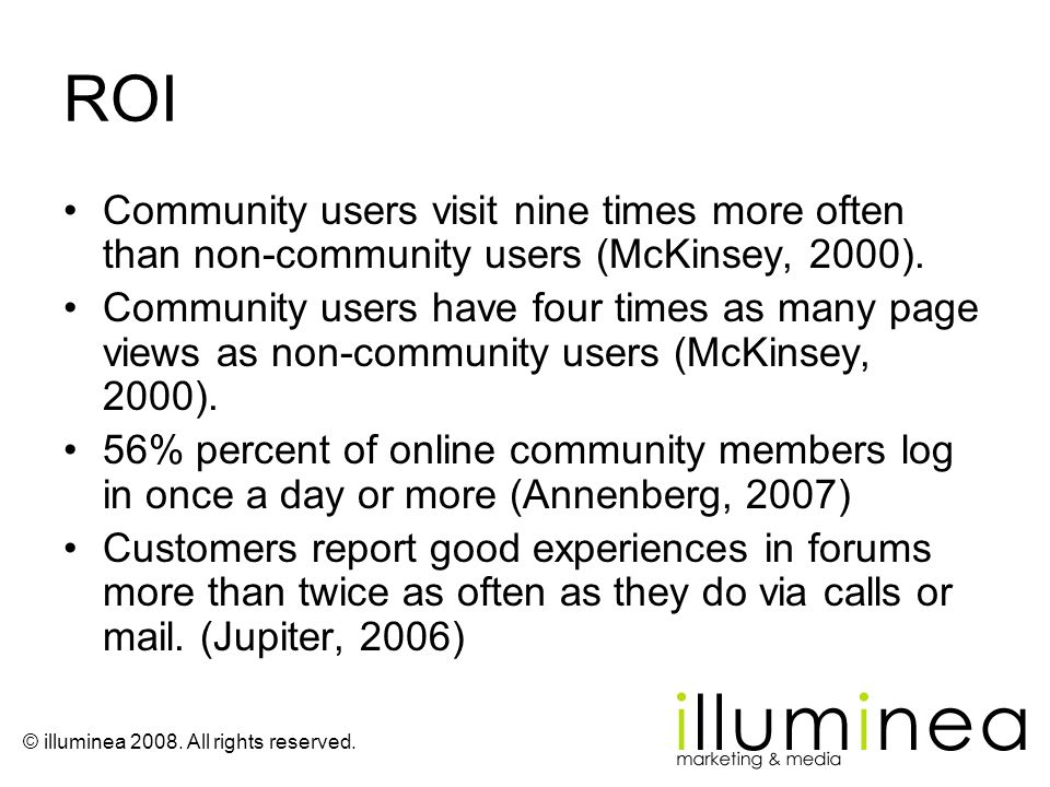ROI Community users visit nine times more often than non-community users (McKinsey, 2000).