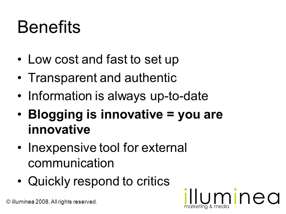 Benefits Low cost and fast to set up Transparent and authentic