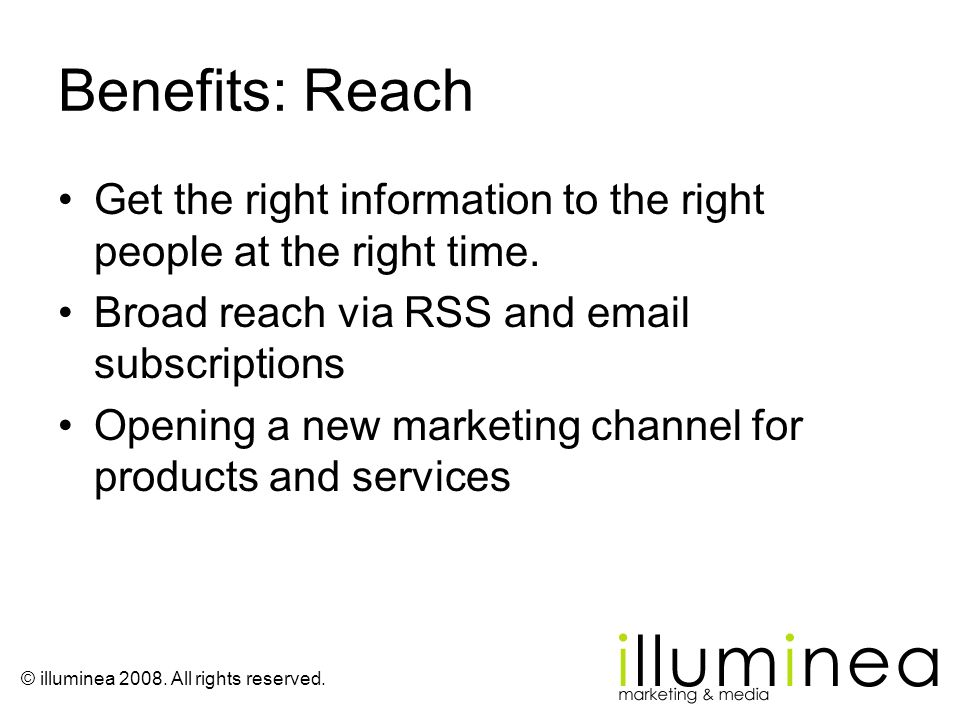 Benefits: Reach Get the right information to the right people at the right time. Broad reach via RSS and  subscriptions.