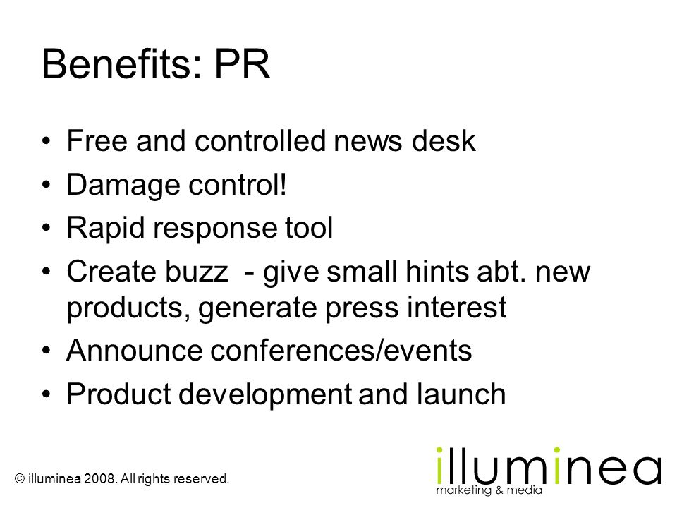 Benefits: PR Free and controlled news desk Damage control!