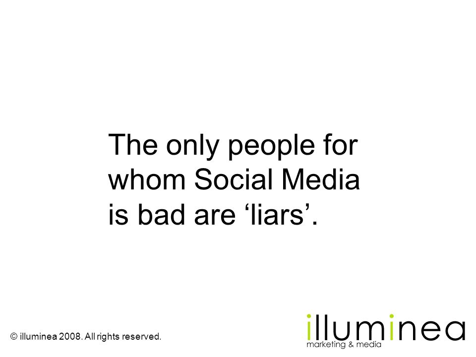 The only people for whom Social Media is bad are 'liars'.