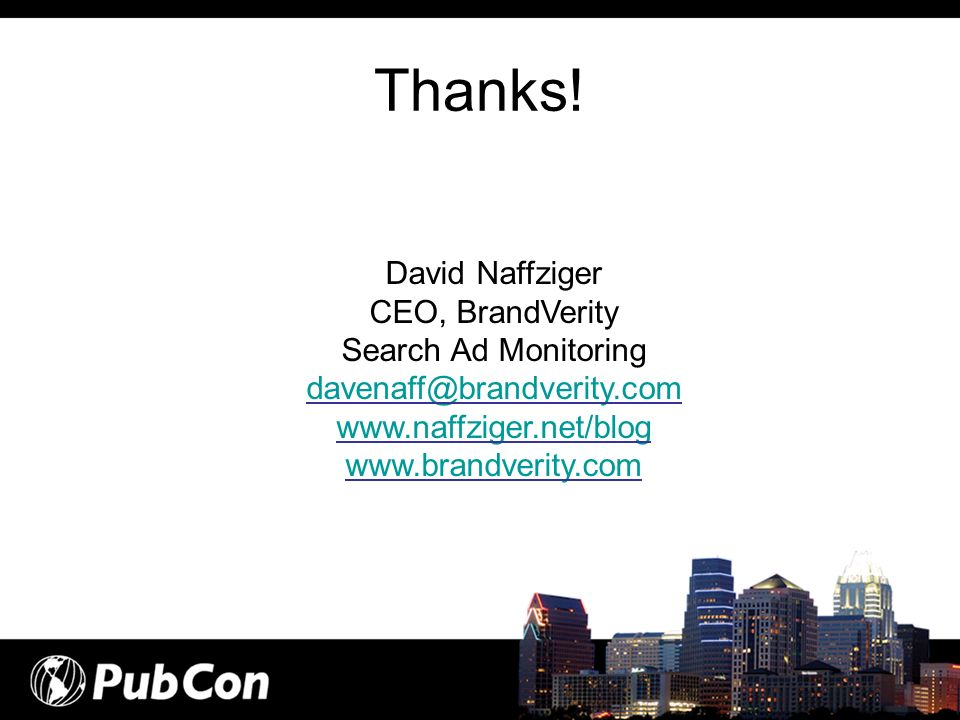 Thanks! David Naffziger CEO, BrandVerity Search Ad Monitoring