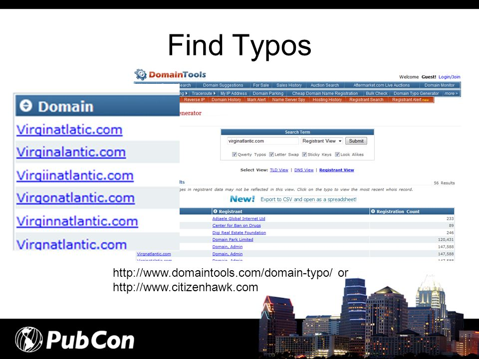 Find Typos http://www.domaintools.com/domain-typo/ or