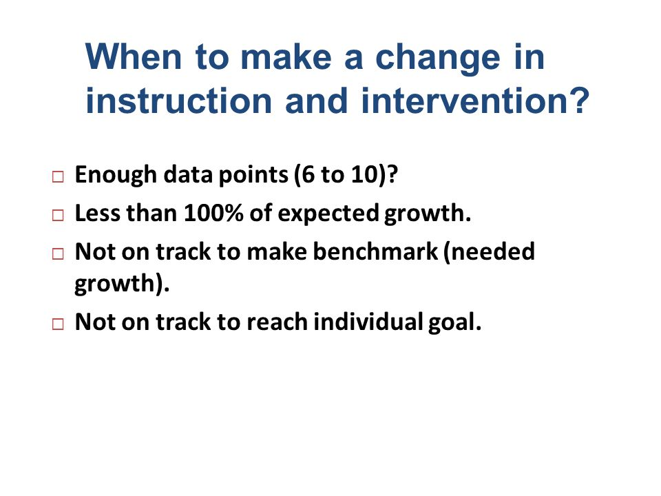 When to make a change in instruction and intervention