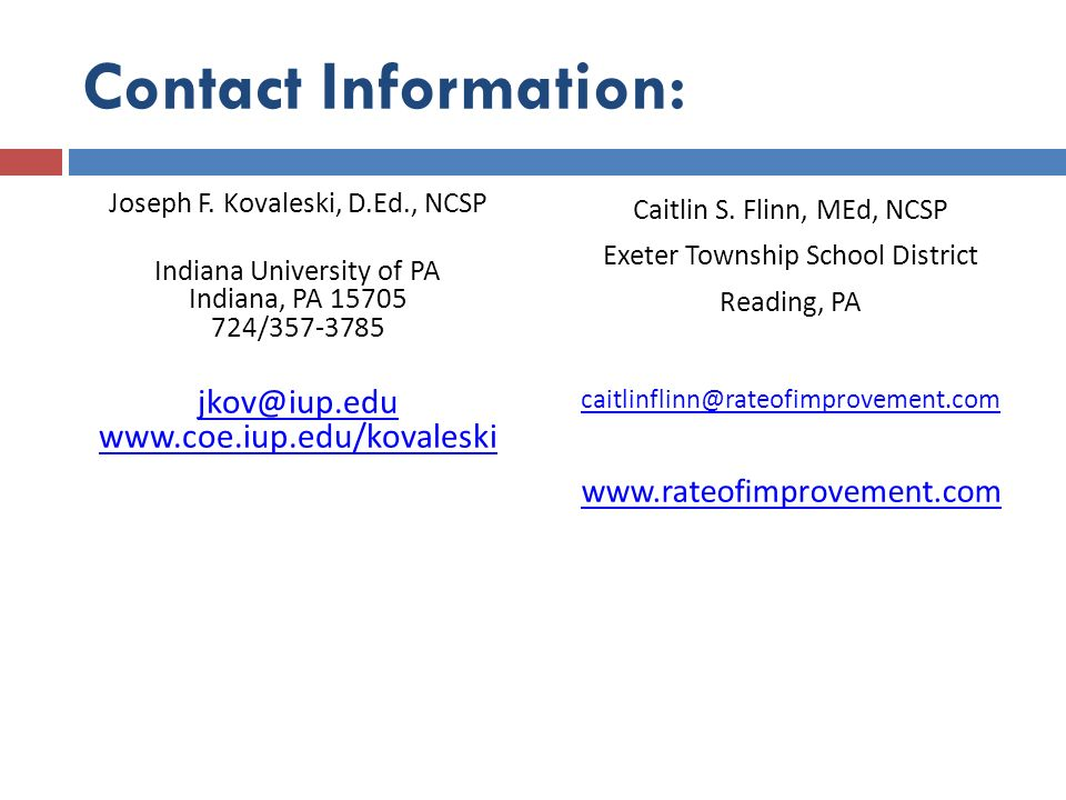Contact Information: Joseph F. Kovaleski, D.Ed., NCSP. Indiana University of PA Indiana, PA 15705 724/357-3785.