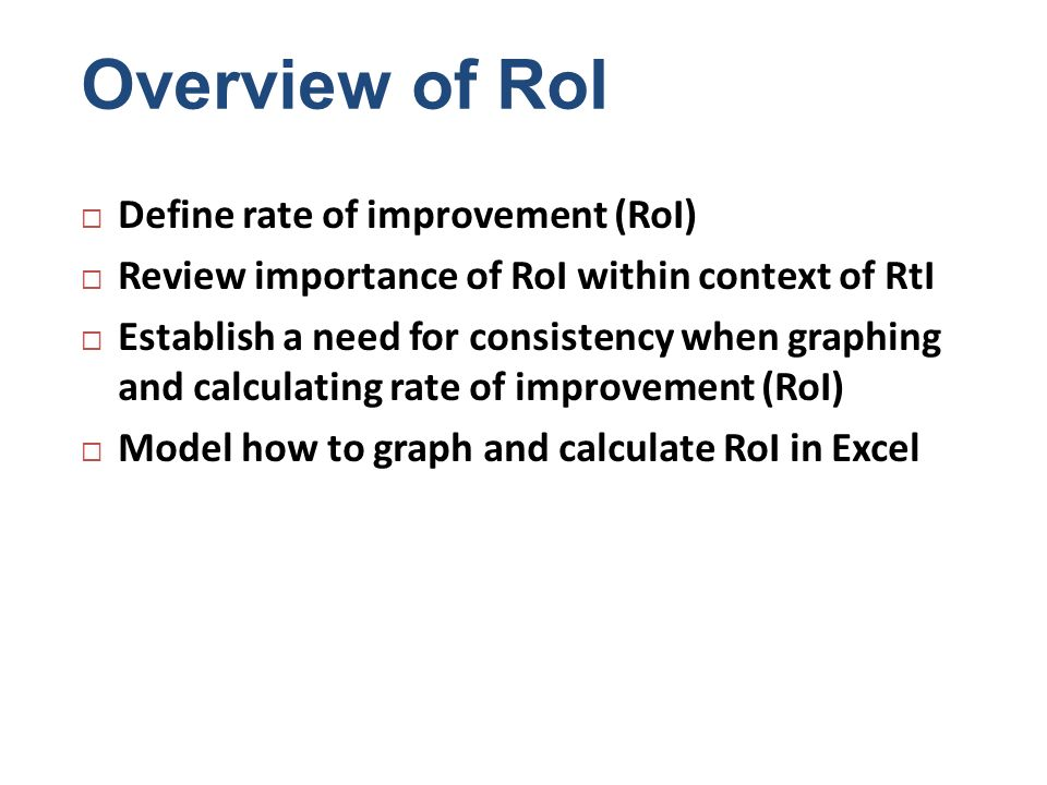 Overview of RoI Define rate of improvement (RoI)